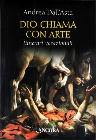 Copertina del libro Dio chiama con arte, di Andrea Dall'Asta SJ