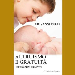 Giovanni Cucci - Altruismo e gratuità