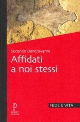 Affidati a noi stessi - P. Secondo Bongiovanni SJ